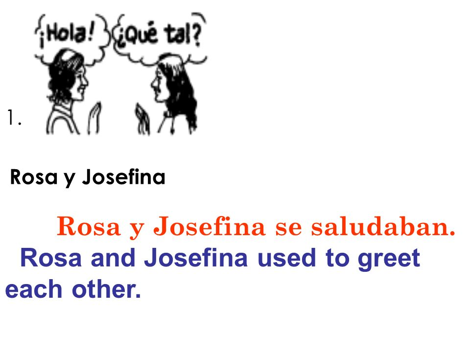 Rosa y Josefina se saludaban.