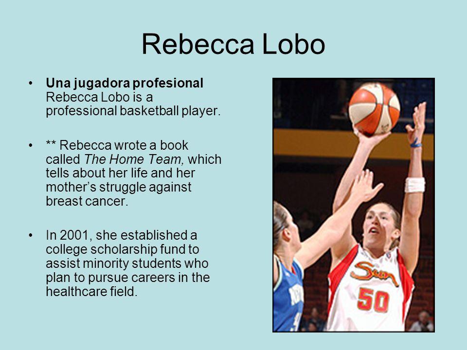 Rebecca LoboUna jugadora profesional Rebecca Lobo is a professional basketball player.