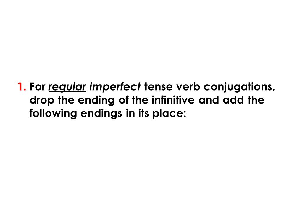 1. For regular imperfect tense verb conjugations,