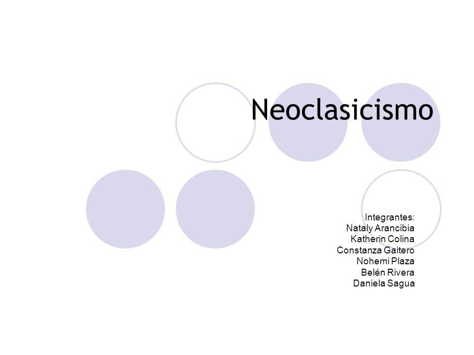 Neoclasicismo Integrantes: Nataly Arancibia Katherin Colina