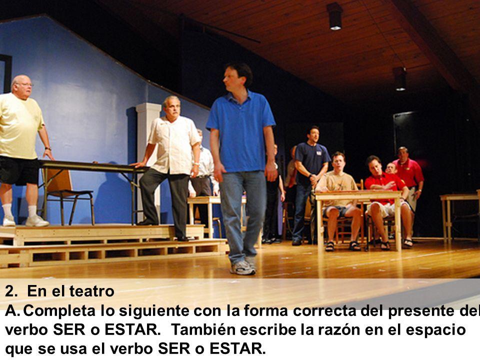 2. En el teatro Completa lo siguiente con la forma correcta del presente del. verbo SER o ESTAR. También escribe la razón en el espacio.
