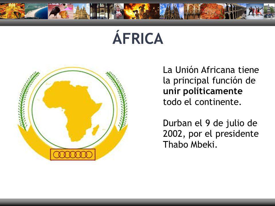 ÁFRICA La Unión Africana tiene la principal función de unir políticamente todo el continente.