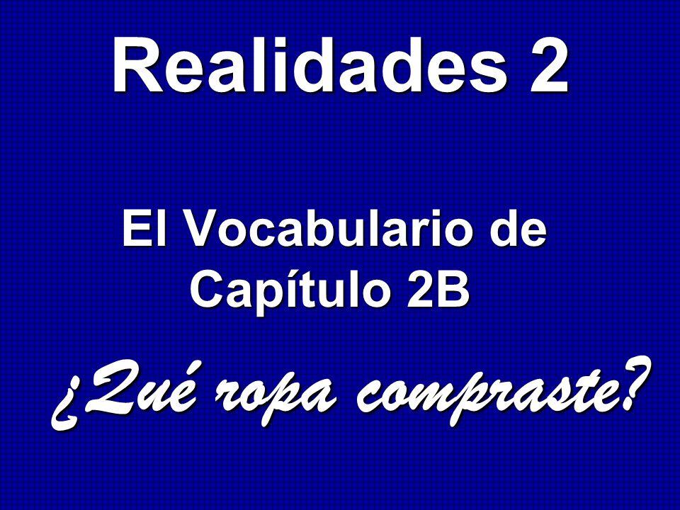 Realidades 2 El Vocabulario de Capítulo 2B ¿Qué ropa compraste