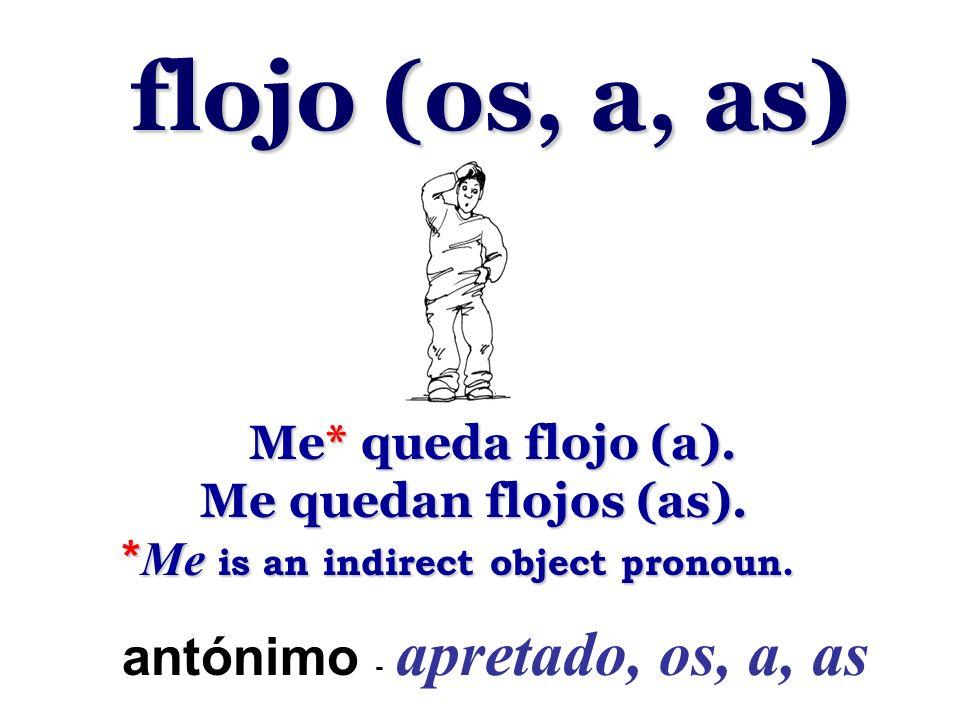flojo (os, a, as) antónimo - apretado, os, a, as Me* queda flojo (a).