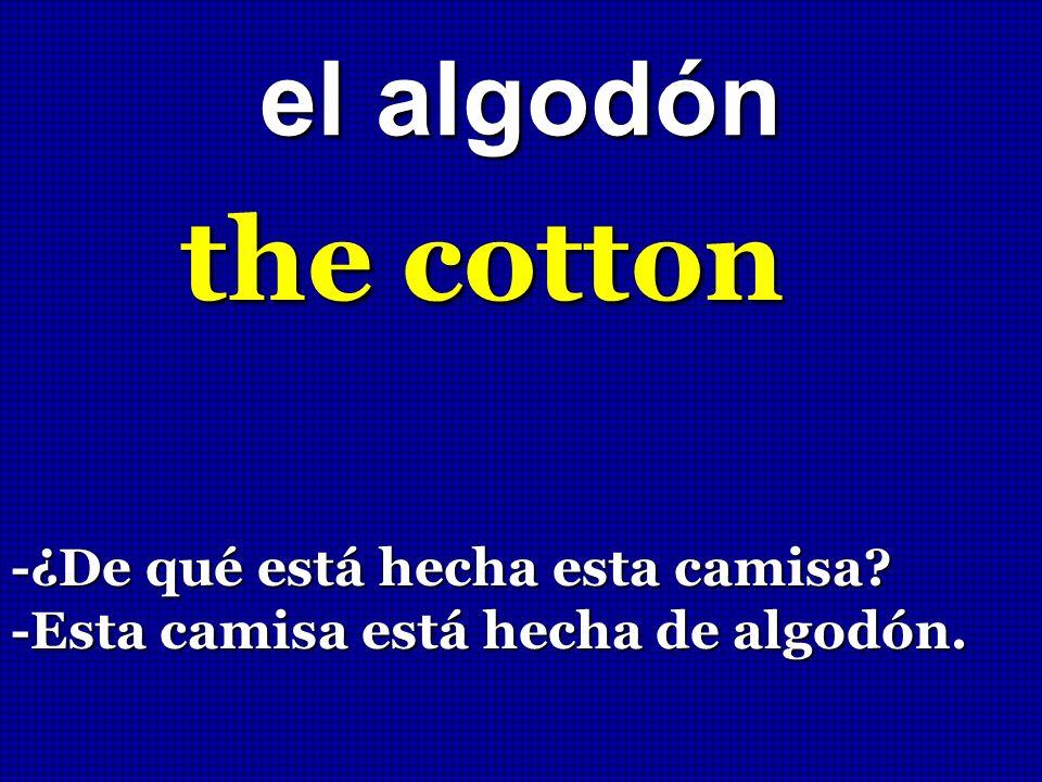 the cotton el algodón -¿De qué está hecha esta camisa