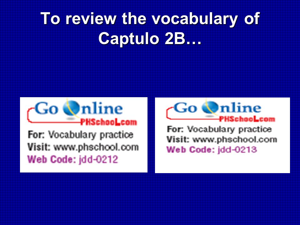 To review the vocabulary of Captulo 2B…