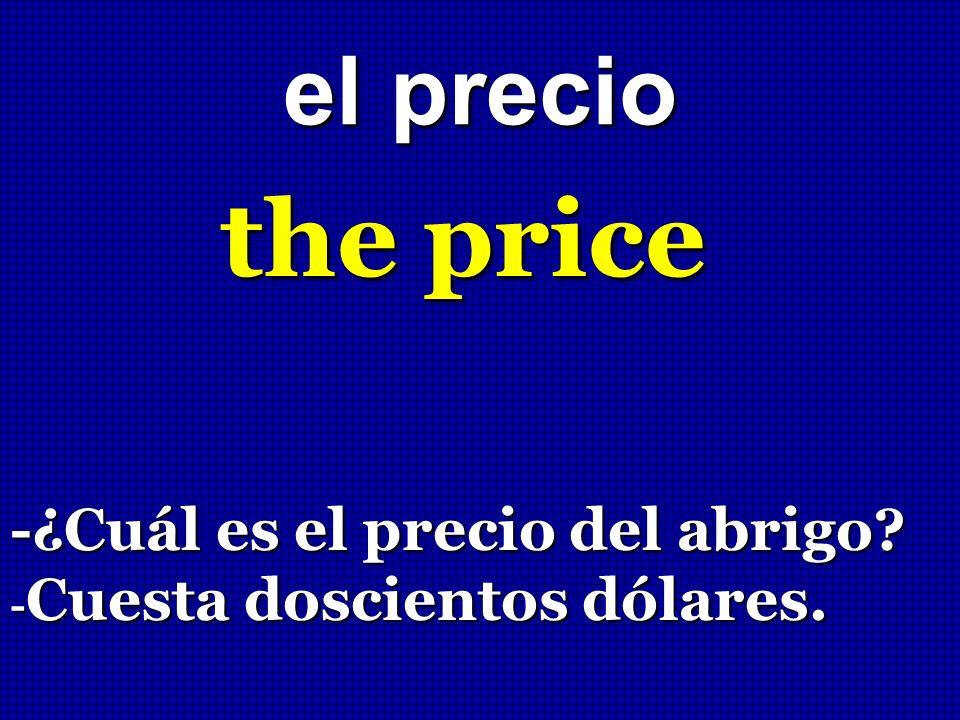the price el precio -¿Cuál es el precio del abrigo