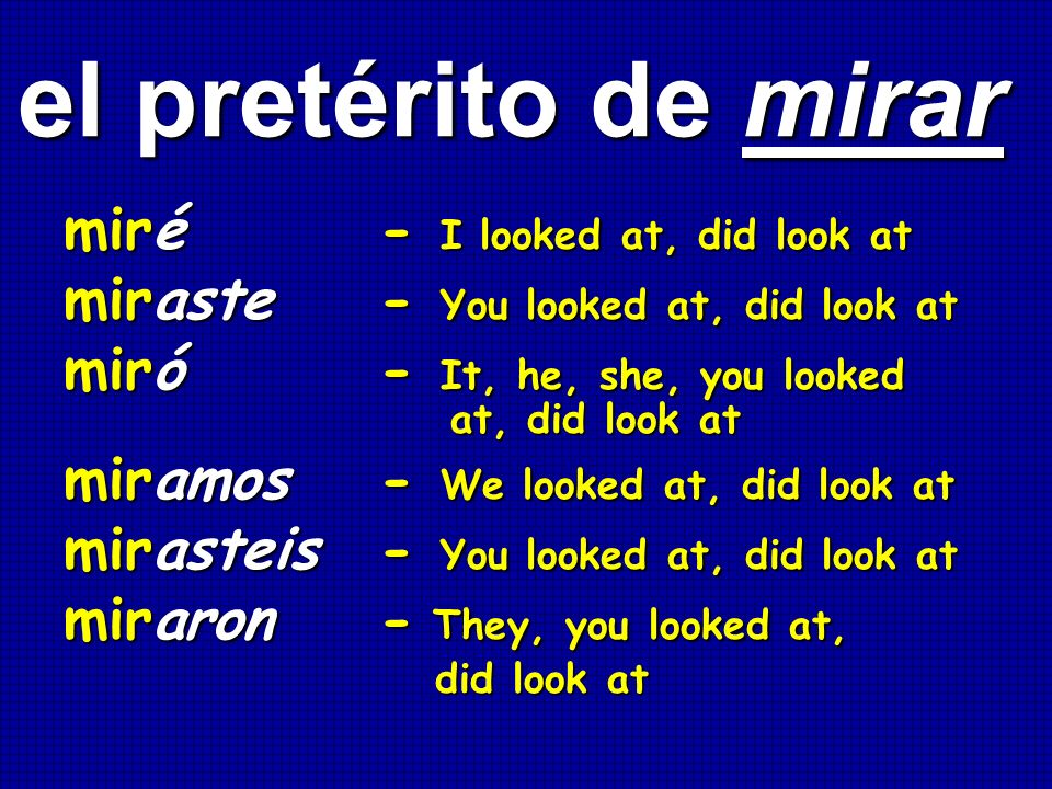 el pretérito de mirar miré - I looked at, did look at