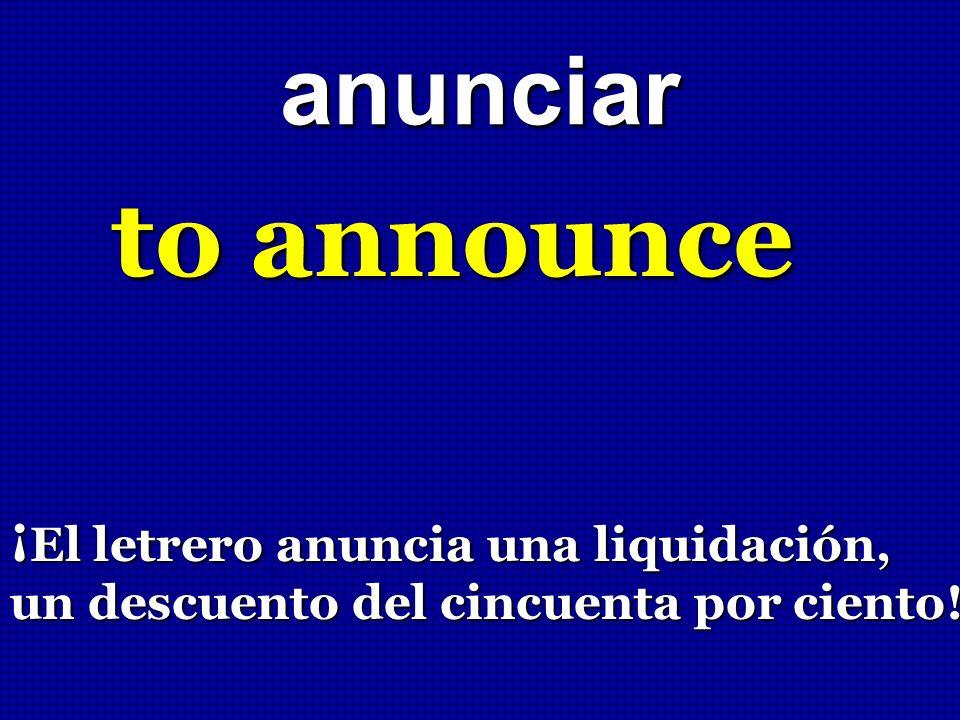 to announce anunciar ¡El letrero anuncia una liquidación,
