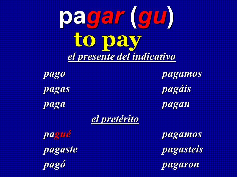 to pay pagar (gu) el presente del indicativo pago pagamos pagas pagáis