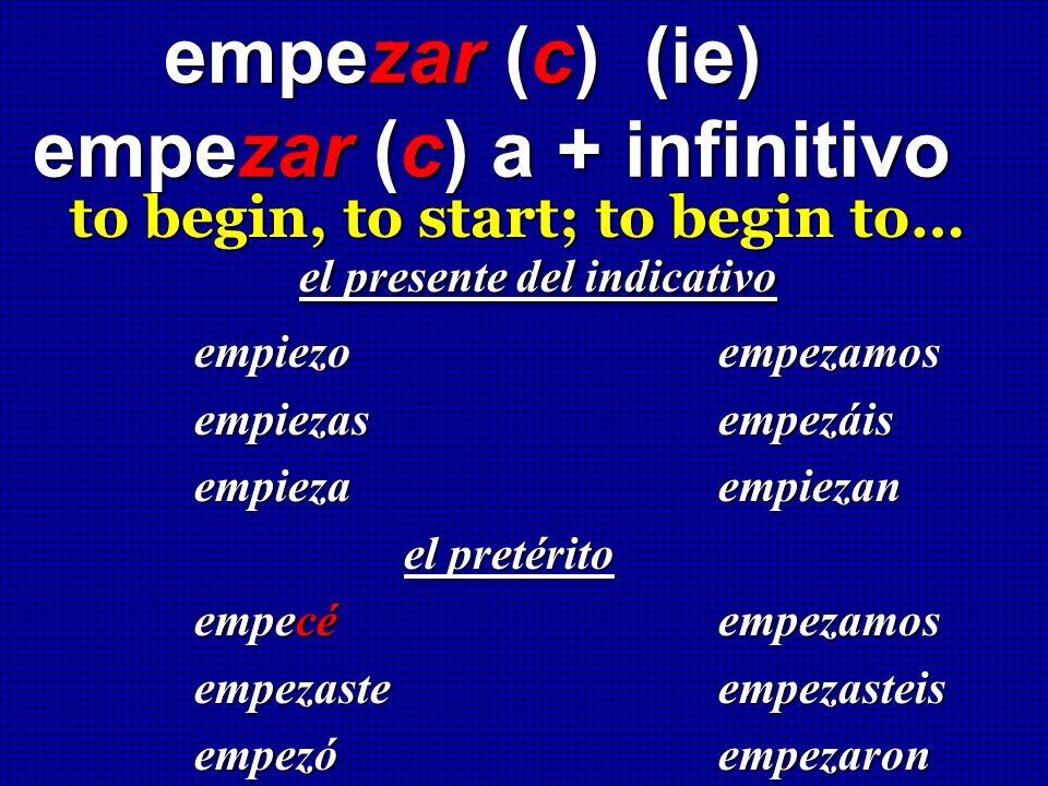 empezar (c) (ie) empezar (c) a + infinitivo
