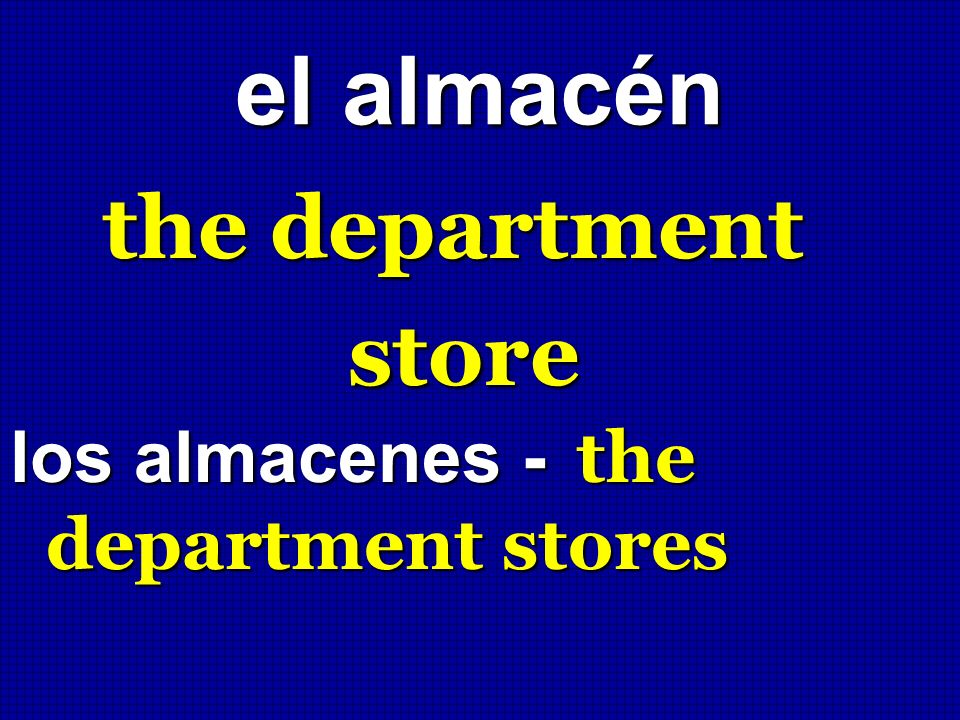 el almacén the department store los almacenes - the department stores