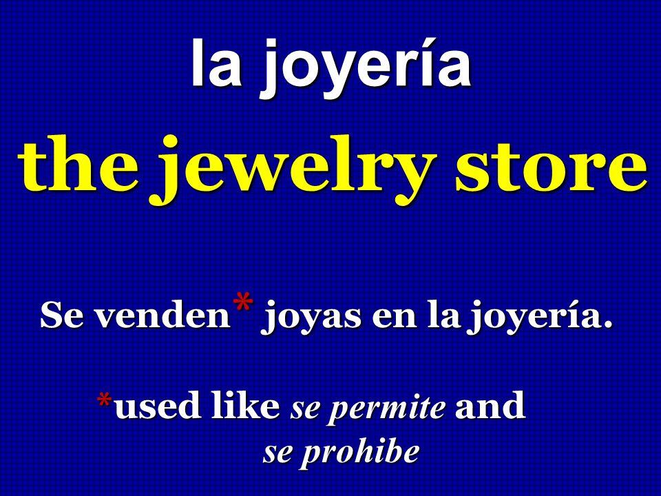 the jewelry store la joyería Se venden* joyas en la joyería.