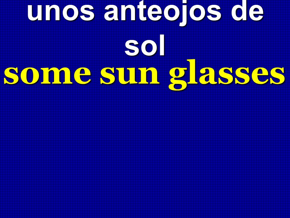 unos anteojos de sol some sun glasses
