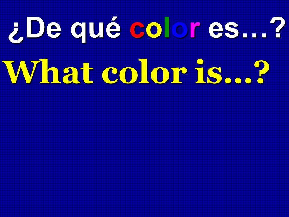 ¿De qué color es… What color is…