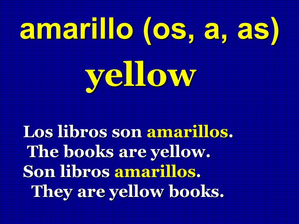 yellow amarillo (os, a, as) Los libros son amarillos.