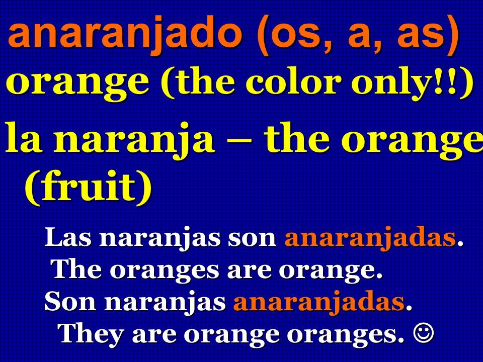 anaranjado (os, a, as) orange (the color only!!)