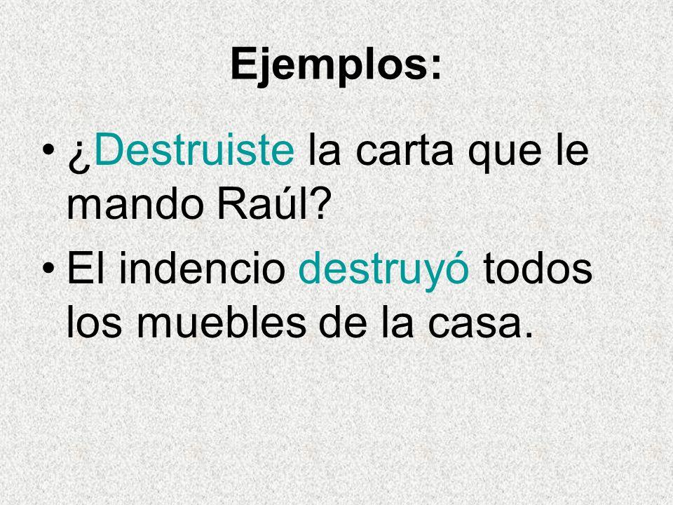 Ejemplos: ¿Destruiste la carta que le mando Raúl.