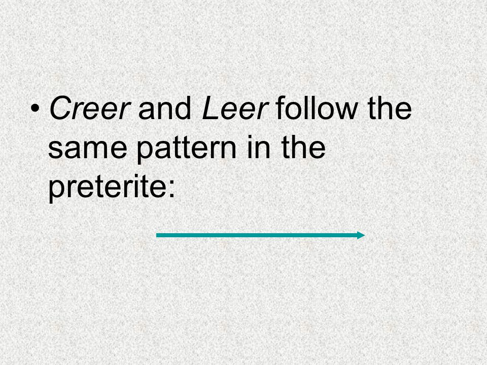 Creer and Leer follow the same pattern in the preterite: