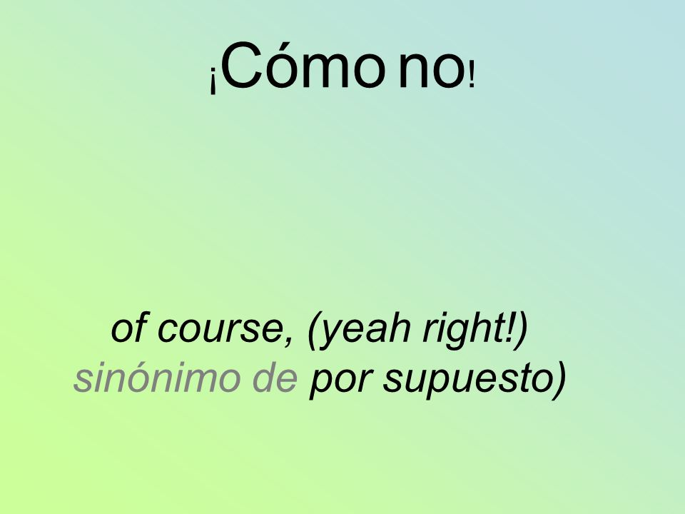 of course, (yeah right!) sinónimo de por supuesto)