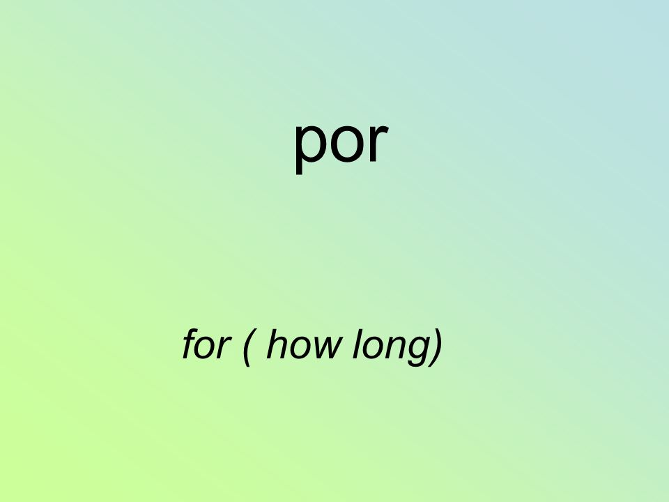 por for ( how long)