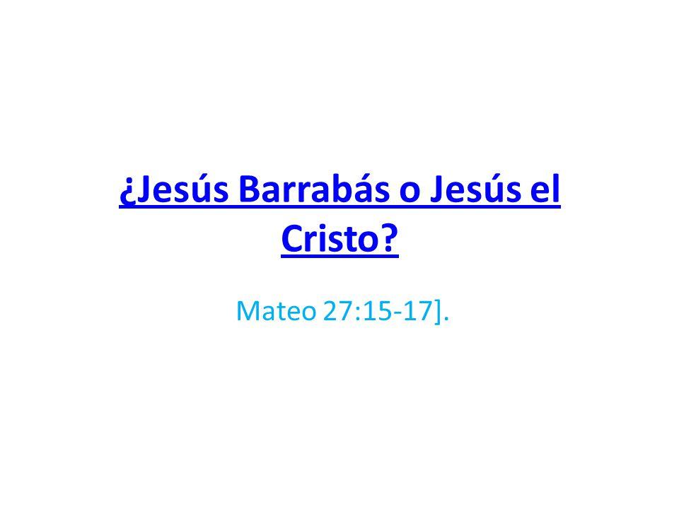 ¿Jesús Barrabás o Jesús el Cristo