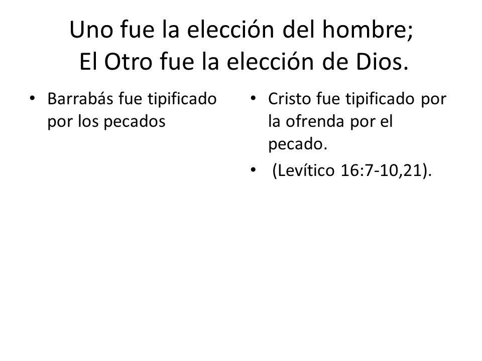 Uno fue la elección del hombre; El Otro fue la elección de Dios.
