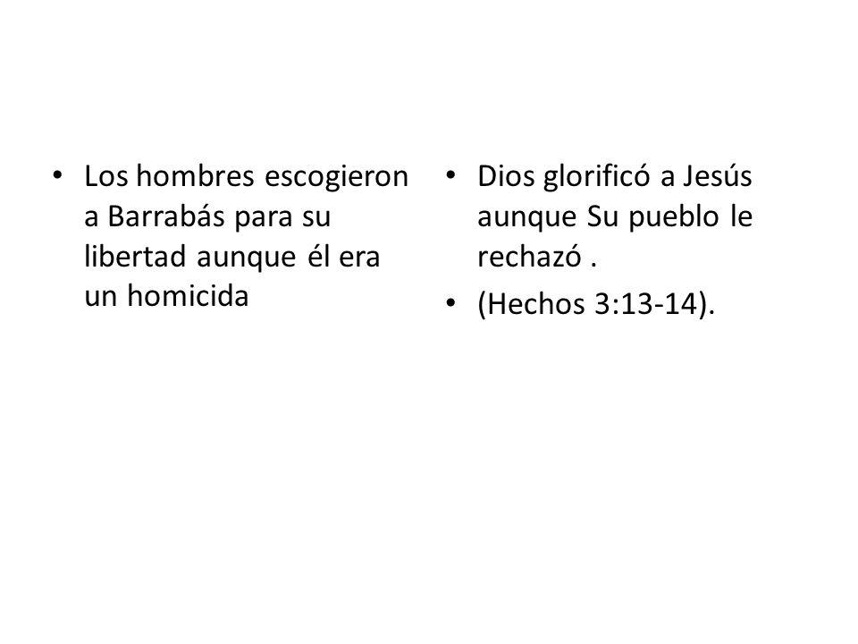 Los hombres escogieron a Barrabás para su libertad aunque él era un homicida