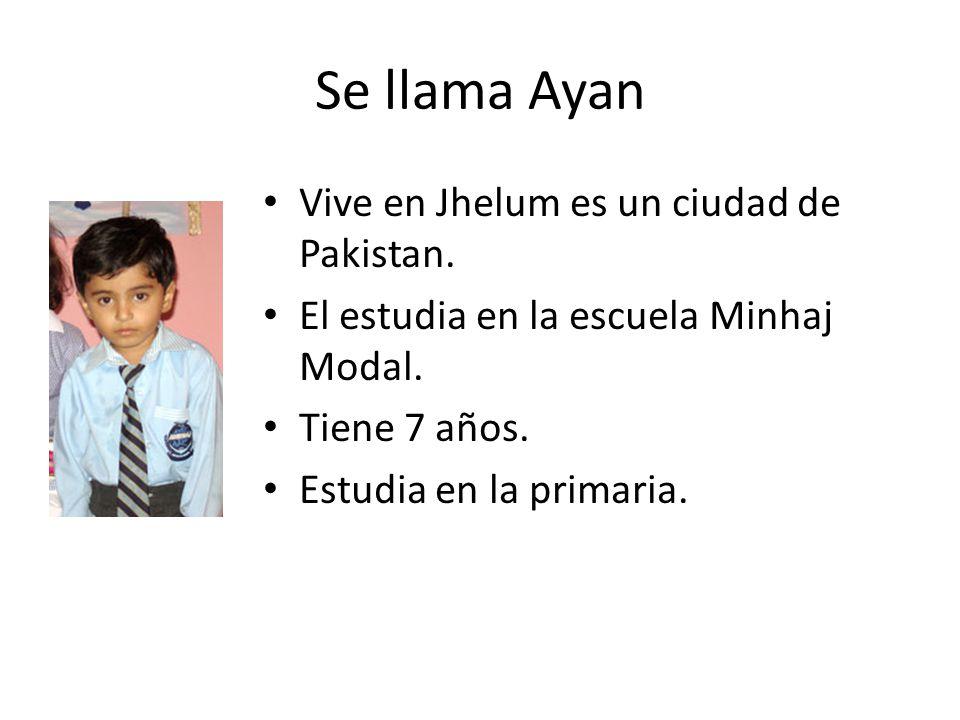 Se llama Ayan Vive en Jhelum es un ciudad de Pakistan.