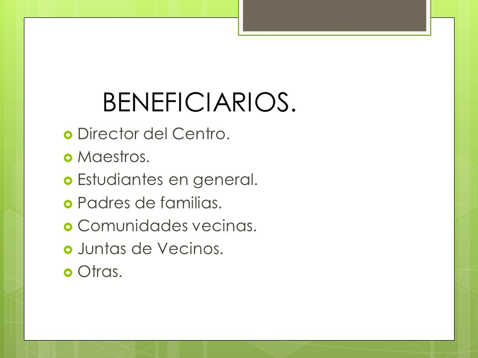 BENEFICIARIOS. Director del Centro. Maestros. Estudiantes en general.