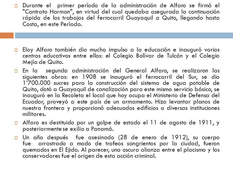 Durante el primer período de la administración de Alfaro se firmó el Contrato Harman , en virtud del cual quedaba asegurada la continuación rápida de los trabajos del ferrocarril Guayaquil a Quito, llegando hasta Costa, en este Período.