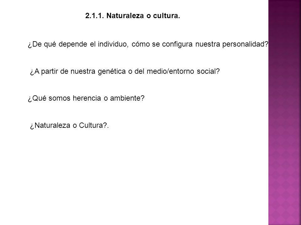 2.1.1. Naturaleza o cultura. ¿De qué depende el individuo, cómo se configura nuestra personalidad