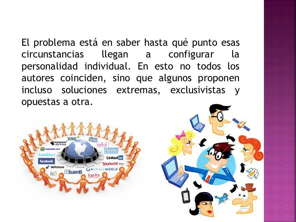 El problema está en saber hasta qué punto esas circunstancias llegan a configurar la personalidad individual.