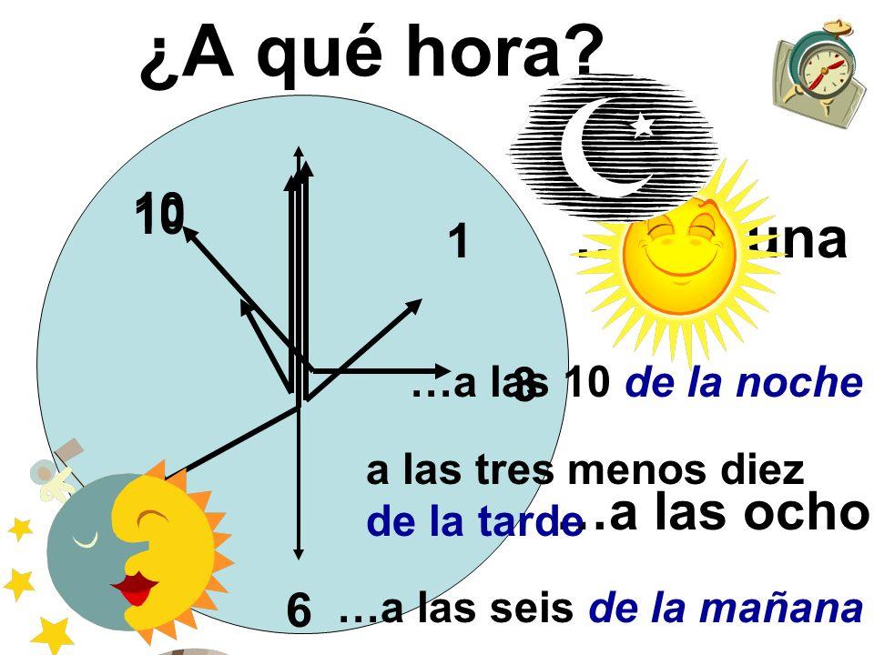 ¿A qué hora …a las dos 10 10 1 …a la una 3 8 …a las ocho 6