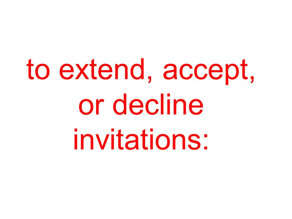 to extend, accept, or decline invitations: