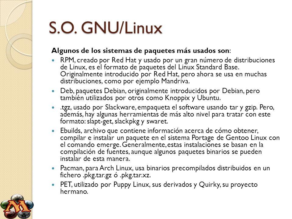 S.O. GNU/Linux Algunos de los sistemas de paquetes más usados son: