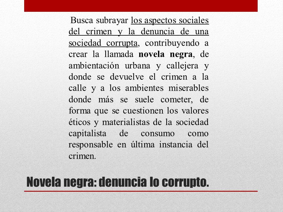 Novela negra: denuncia lo corrupto.