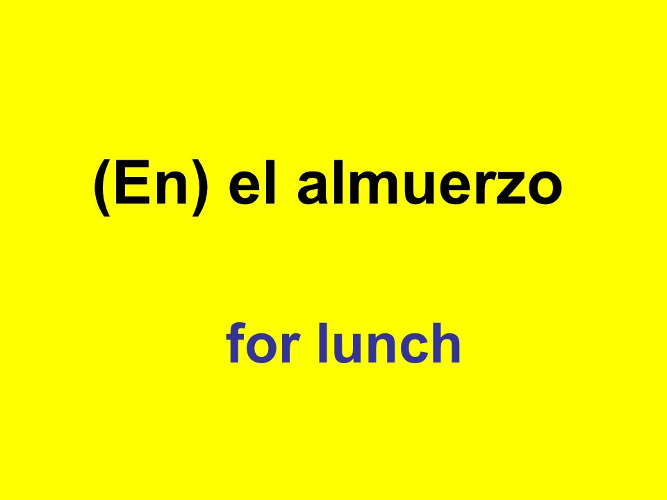 (En) el almuerzo for lunch