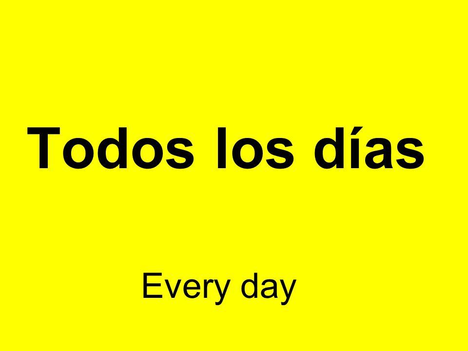 Todos los días Every day