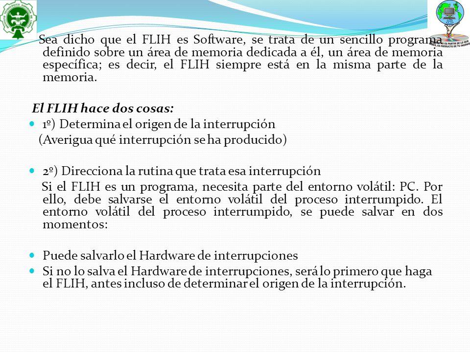 Sea dicho que el FLIH es Software, se trata de un sencillo programa definido sobre un área de memoria dedicada a él, un área de memoria específica; es decir, el FLIH siempre está en la misma parte de la memoria.