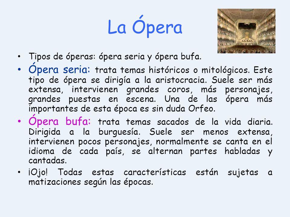 La Ópera Tipos de óperas: ópera seria y ópera bufa.