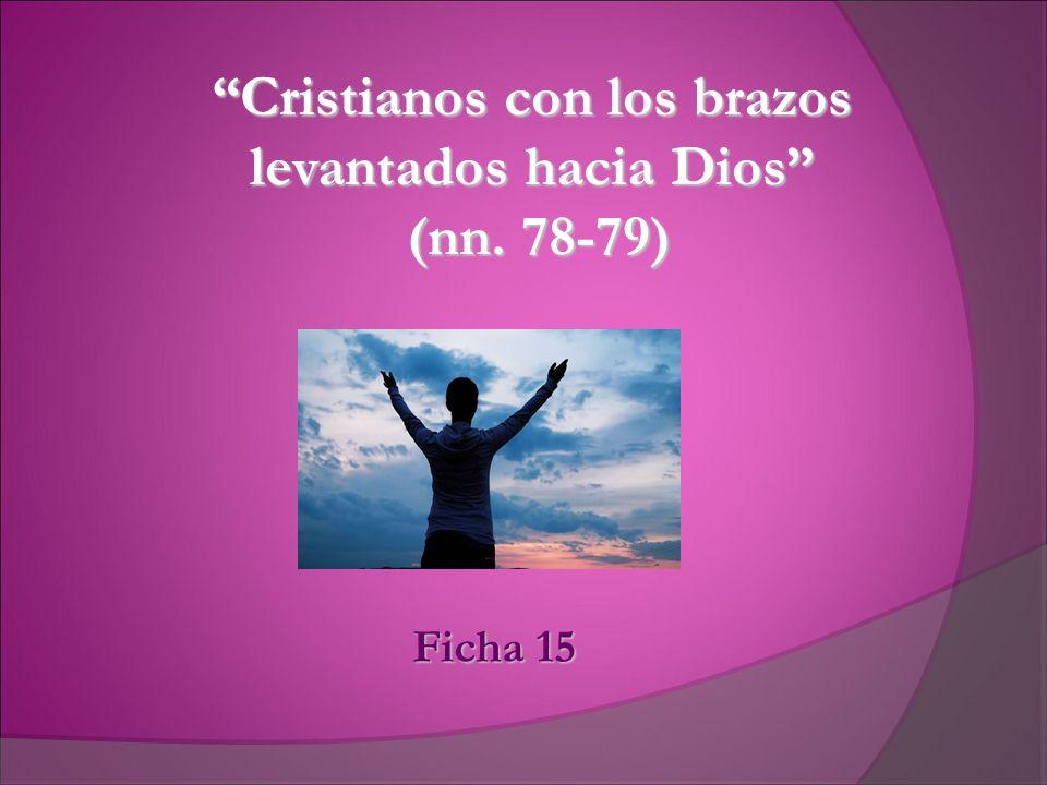 Cristianos con los brazos levantados hacia Dios (nn. 78-79)