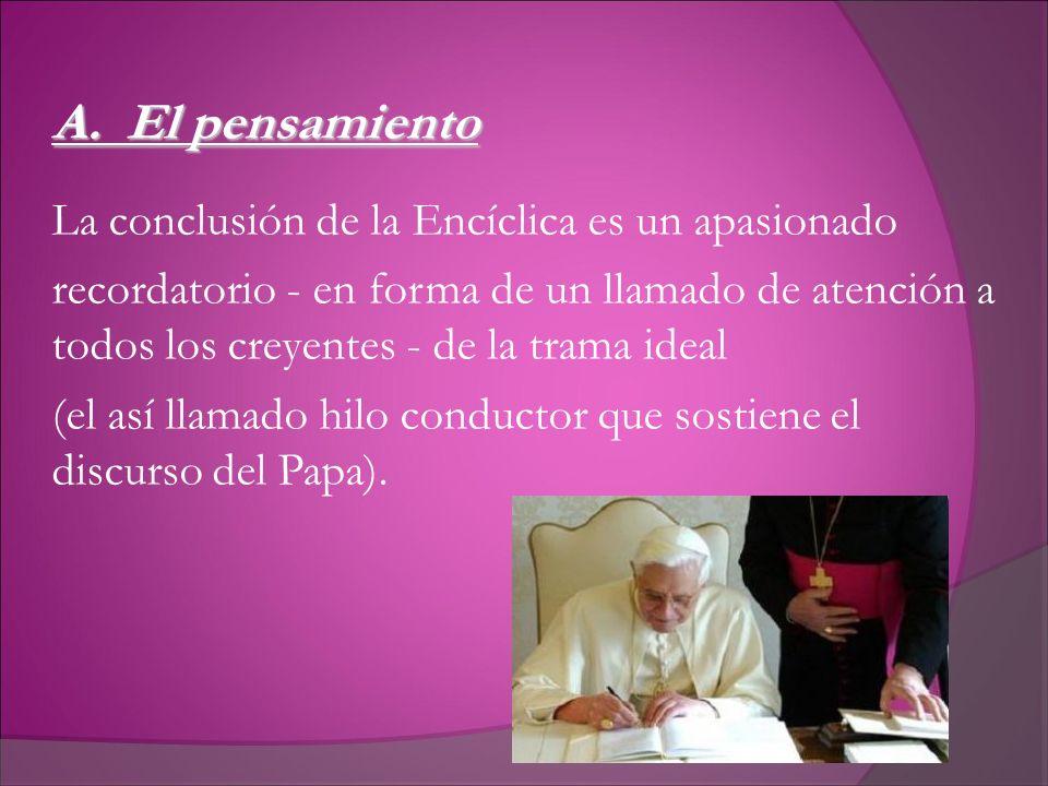 A. El pensamiento La conclusión de la Encíclica es un apasionado