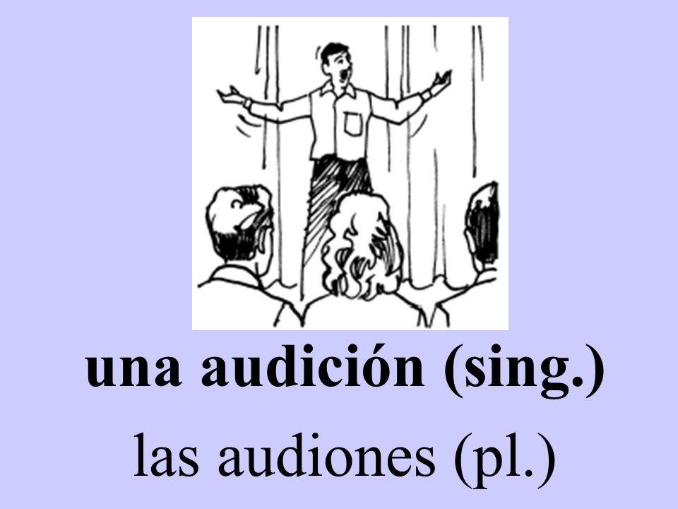 una audición (sing.) las audiones (pl.)