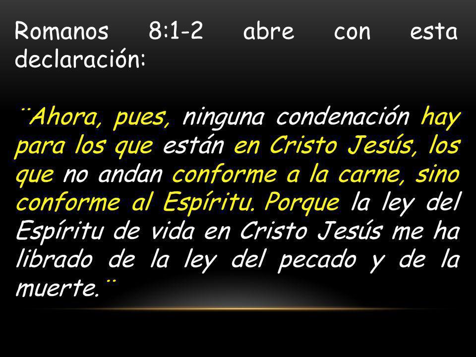 Romanos 8:1-2 abre con esta declaración: