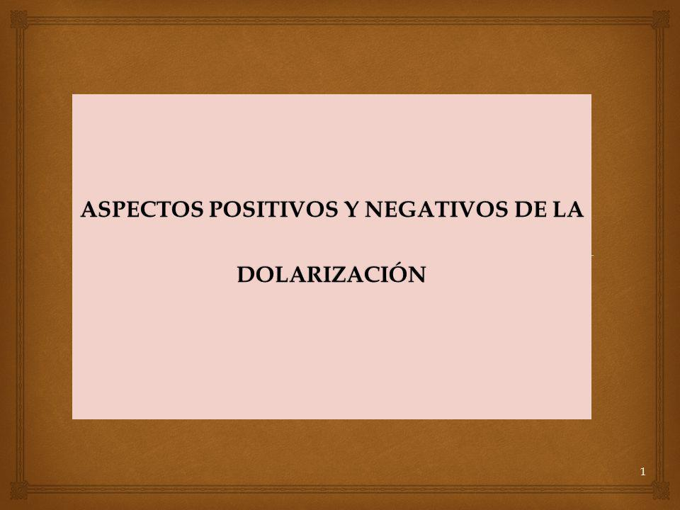 ASPECTOS POSITIVOS Y NEGATIVOS DE LA DOLARIZACIÓN