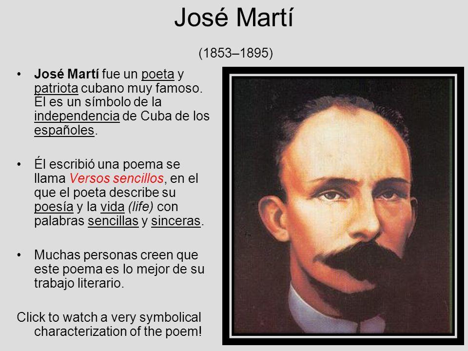 José Martí (1853–1895) José Martí fue un poeta y patriota cubano muy famoso. Él es un símbolo de la independencia de Cuba de los españoles.