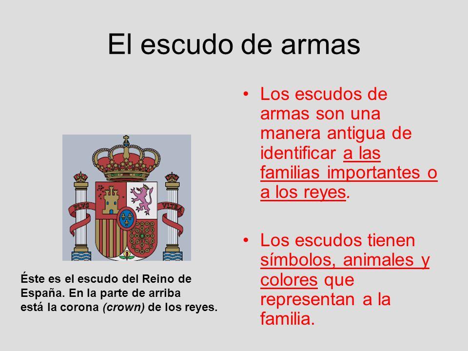 El escudo de armas Los escudos de armas son una manera antigua de identificar a las familias importantes o a los reyes.