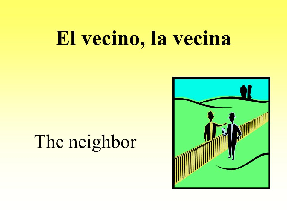 El vecino, la vecina The neighbor