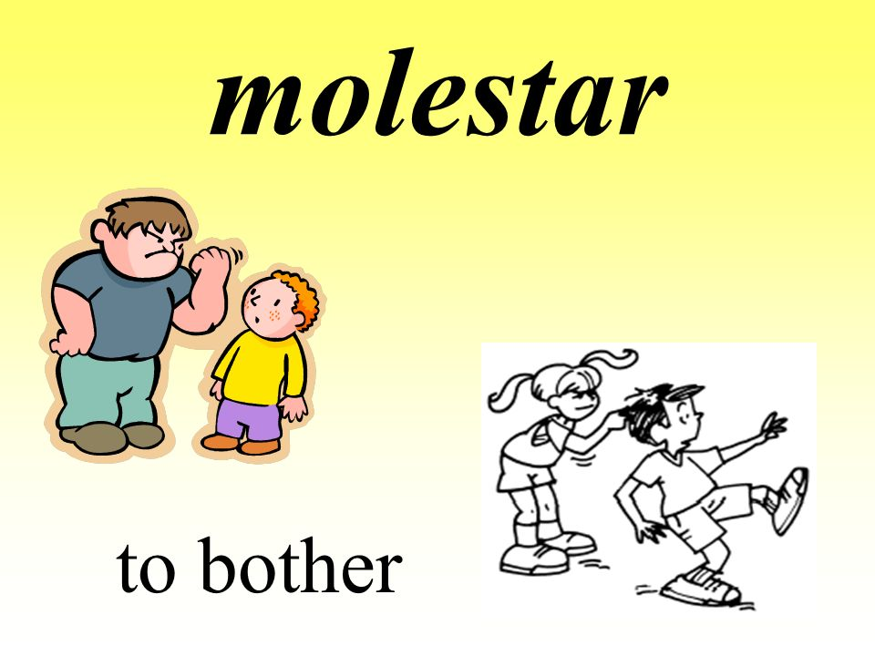 molestar to bother